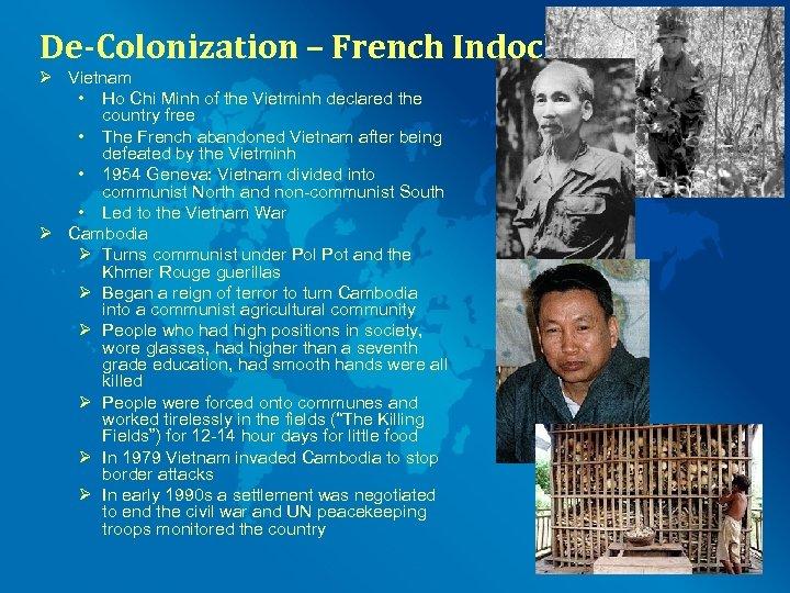 De-Colonization – French Indochina Ø Vietnam • Ho Chi Minh of the Vietminh declared