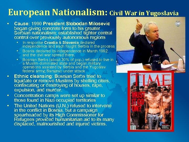 European Nationalism: Civil War in Yugoslavia • Cause: 1990 President Slobodan Milosevic began giving
