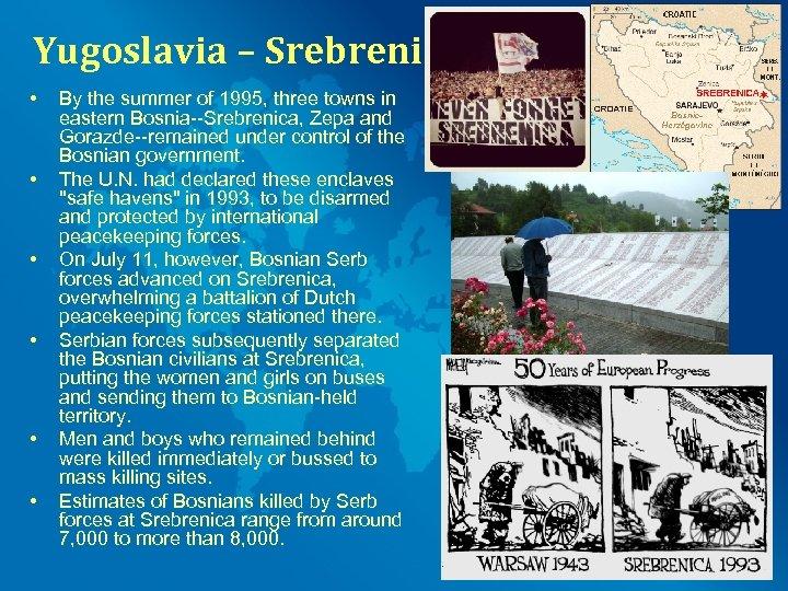 Yugoslavia – Srebrenica 1995 • • • By the summer of 1995, three towns