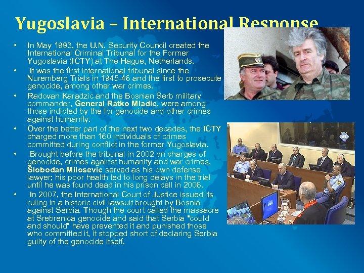 Yugoslavia – International Response • • • In May 1993, the U. N. Security