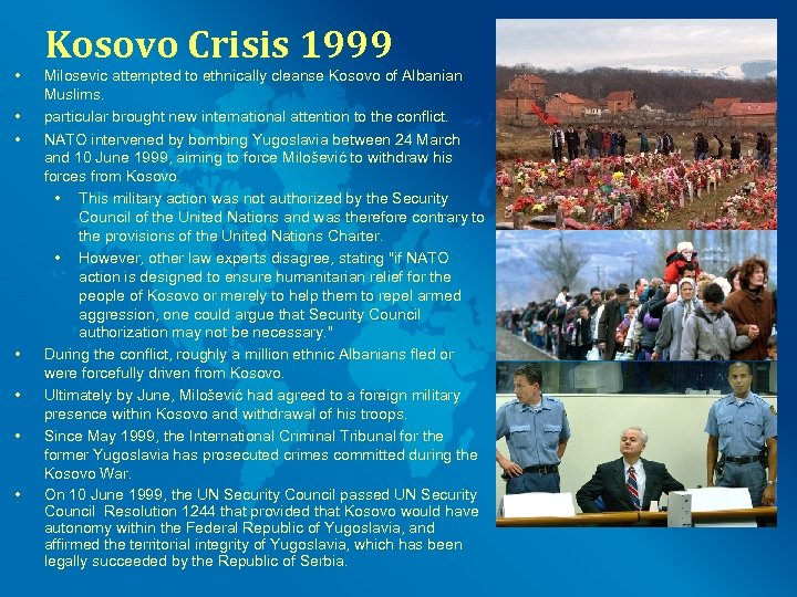 Kosovo Crisis 1999 • • Milosevic attempted to ethnically cleanse Kosovo of Albanian Muslims.