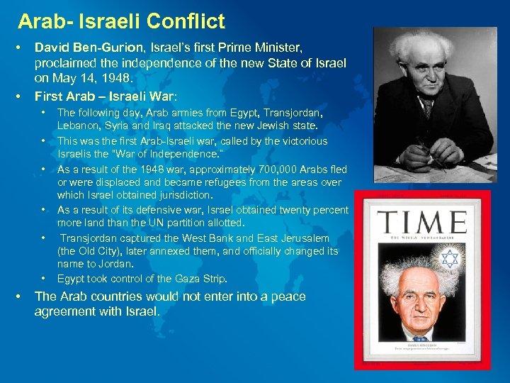 Arab- Israeli Conflict • • David Ben-Gurion, Israel's first Prime Minister, proclaimed the independence