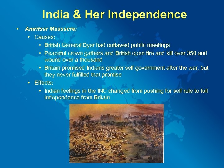 India & Her Independence • Amritsar Massacre: • Causes: • British General Dyer had