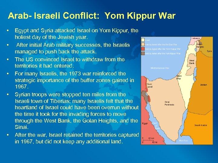 Arab- Israeli Conflict: Yom Kippur War • • • Egypt and Syria attacked Israel