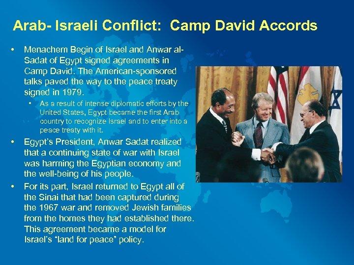 Arab- Israeli Conflict: Camp David Accords • Menachem Begin of Israel and Anwar al.