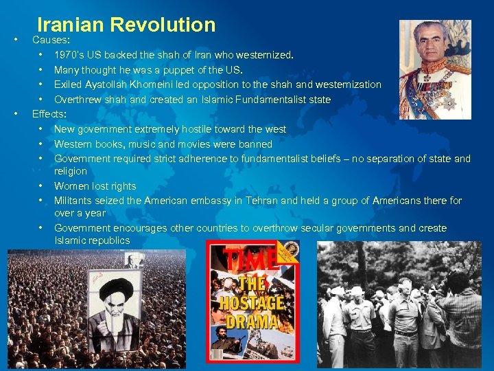 • • Iranian Revolution Causes: • 1970's US backed the shah of Iran
