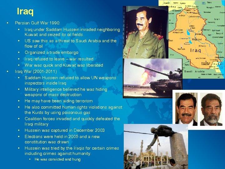 Iraq • • Persian Gulf War 1990: • Iraq under Saddam Hussein invaded neighboring