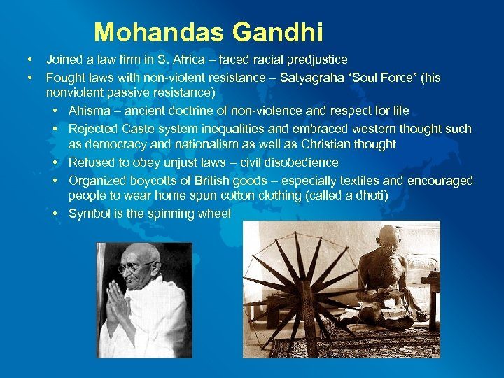 Mohandas Gandhi • • Joined a law firm in S. Africa – faced racial