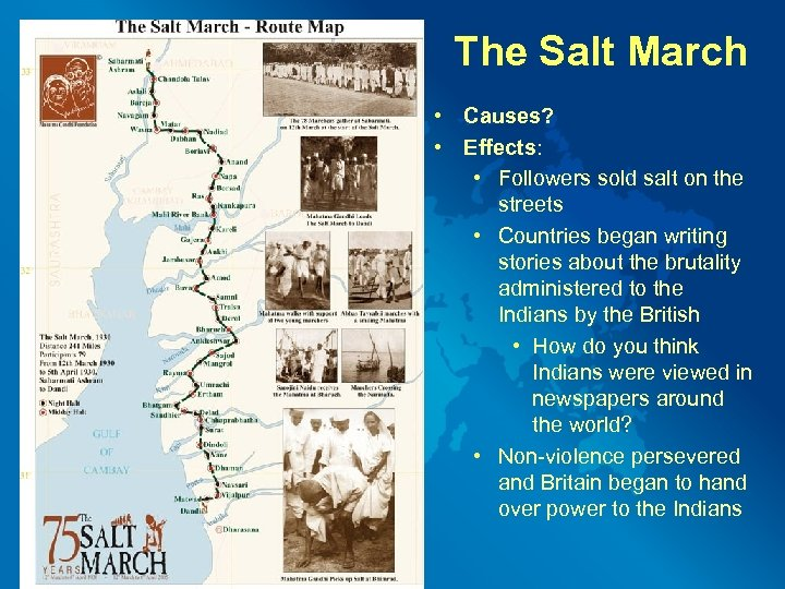 The Salt March • Causes? • Effects: • Followers sold salt on the streets