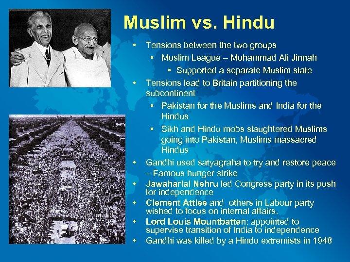 Muslim vs. Hindu • • Tensions between the two groups • Muslim League –