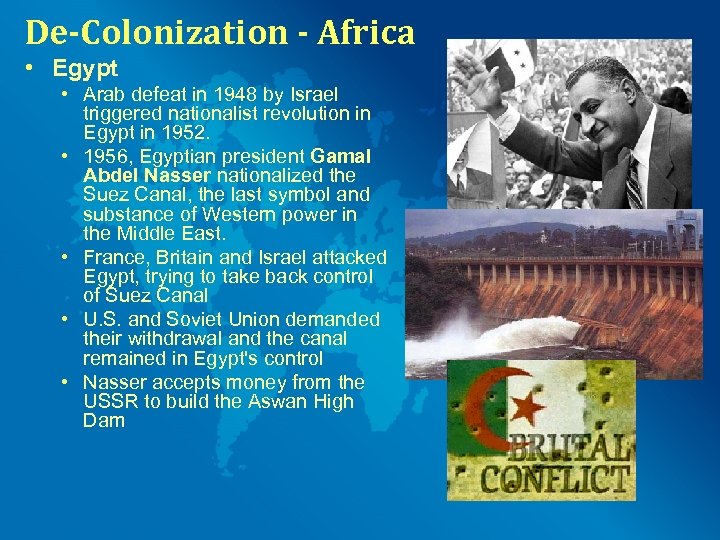 De-Colonization - Africa • Egypt • Arab defeat in 1948 by Israel triggered nationalist