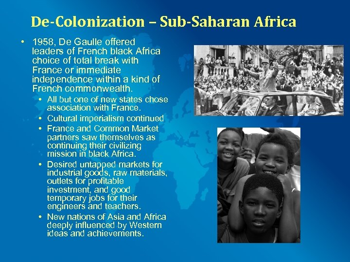 De-Colonization – Sub-Saharan Africa • 1958, De Gaulle offered leaders of French black Africa
