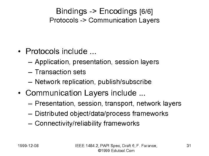 Bindings -> Encodings [6/6] Protocols -> Communication Layers • Protocols include. . . –