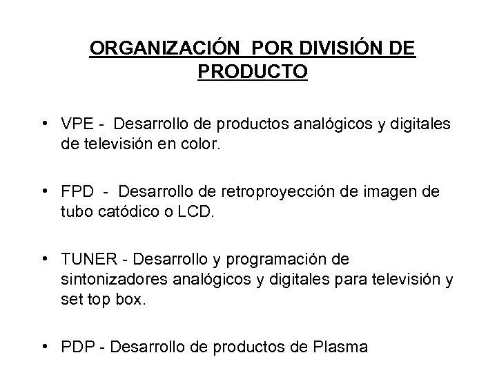 ORGANIZACIÓN POR DIVISIÓN DE PRODUCTO • VPE - Desarrollo de productos analógicos y digitales