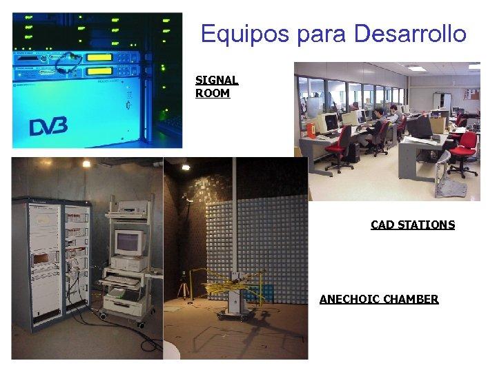 Equipos para Desarrollo SIGNAL ROOM CAD STATIONS ANECHOIC CHAMBER