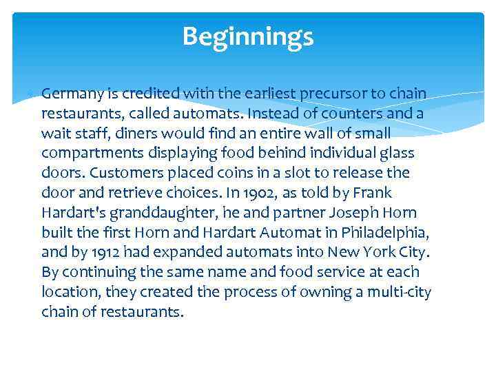 Beginnings Germany is credited with the earliest precursor to chain restaurants, called automats. Instead