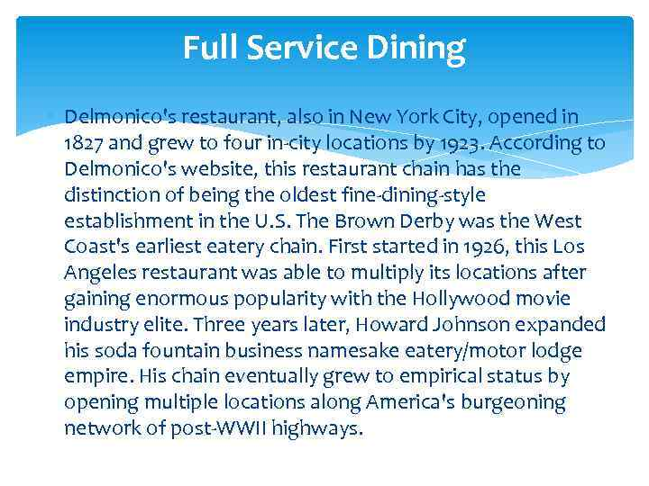Full Service Dining Delmonico's restaurant, also in New York City, opened in 1827 and