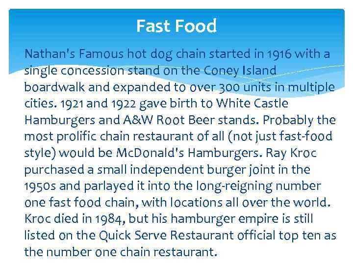 Fast Food Nathan's Famous hot dog chain started in 1916 with a single concession