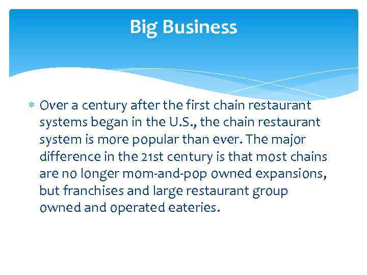 Big Business Over a century after the first chain restaurant systems began in the