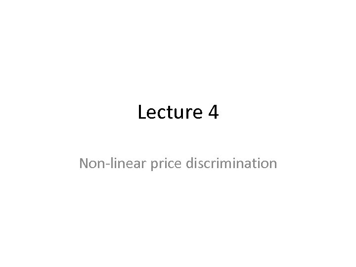 Lecture 4 Non-linear price discrimination