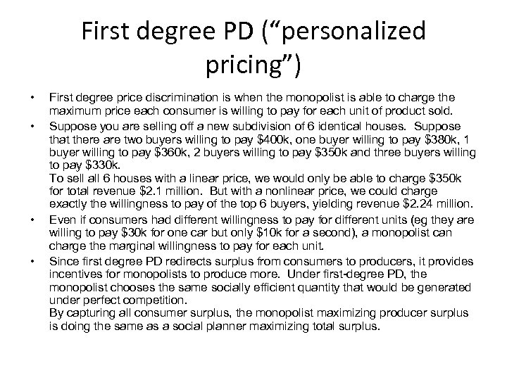"First degree PD (""personalized pricing"") • • First degree price discrimination is when the"