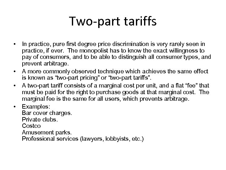 Two-part tariffs • • In practice, pure first degree price discrimination is very rarely
