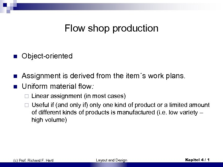 Flow shop production n Object-oriented n Assignment is derived from the item´s work plans.