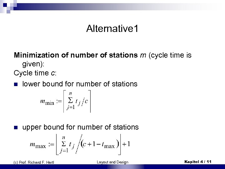 Alternative 1 Minimization of number of stations m (cycle time is given): Cycle time