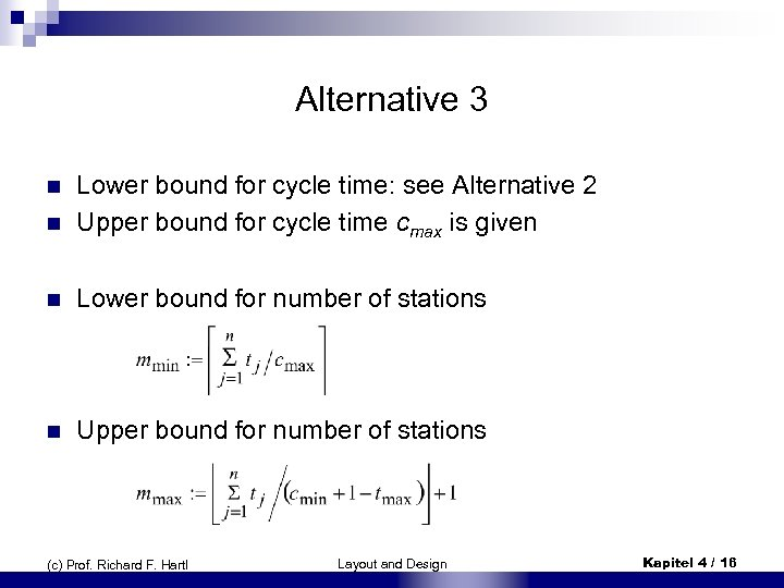 Alternative 3 n Lower bound for cycle time: see Alternative 2 Upper bound for