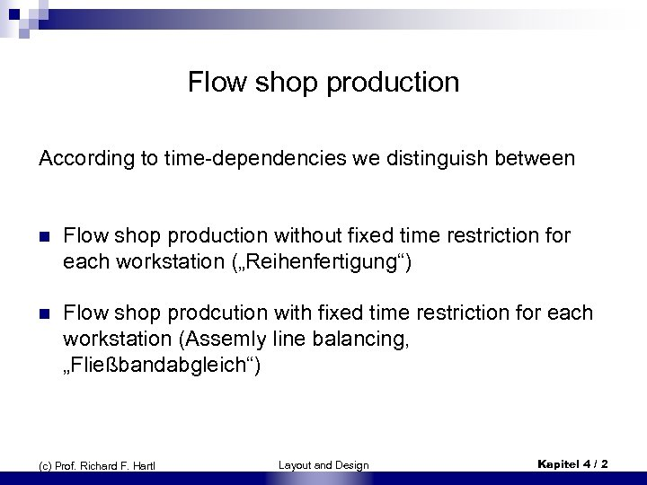 Flow shop production According to time-dependencies we distinguish between n Flow shop production without