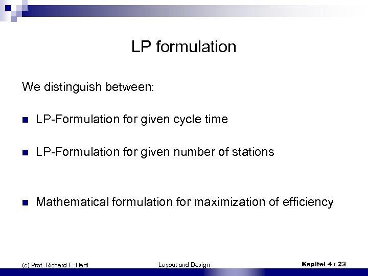 LP formulation We distinguish between: n LP-Formulation for given cycle time n LP-Formulation for