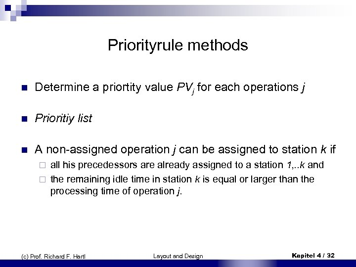 Priorityrule methods n Determine a priortity value PVj for each operations j n Prioritiy