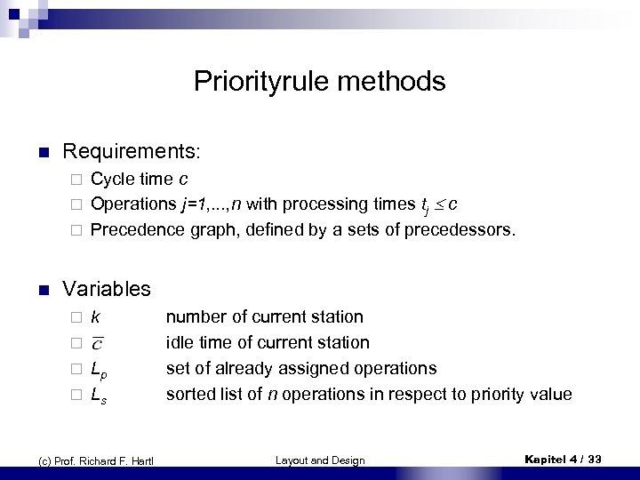 Priorityrule methods n Requirements: Cycle time c ¨ Operations j=1, . . . ,