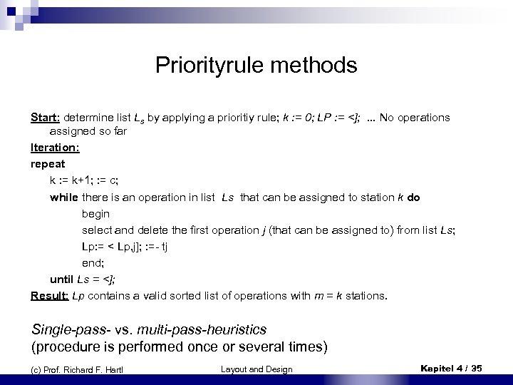 Priorityrule methods Start: determine list Ls by applying a prioritiy rule; k : =