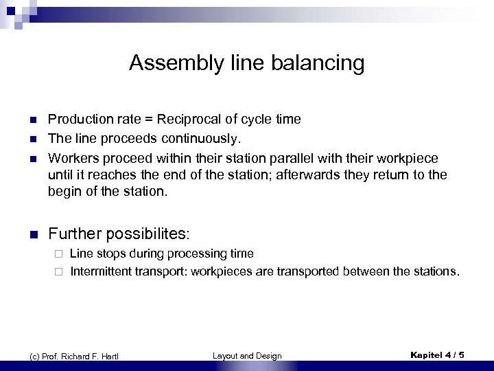 Assembly line balancing n Production rate = Reciprocal of cycle time The line proceeds