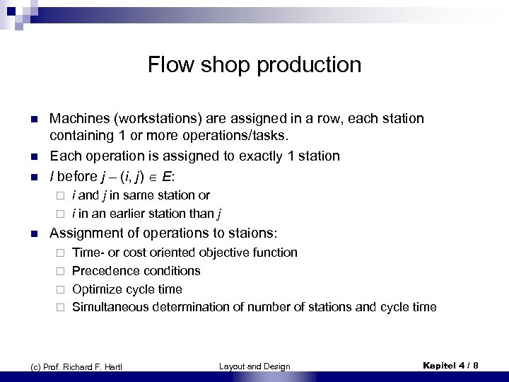 Flow shop production n Machines (workstations) are assigned in a row, each station containing