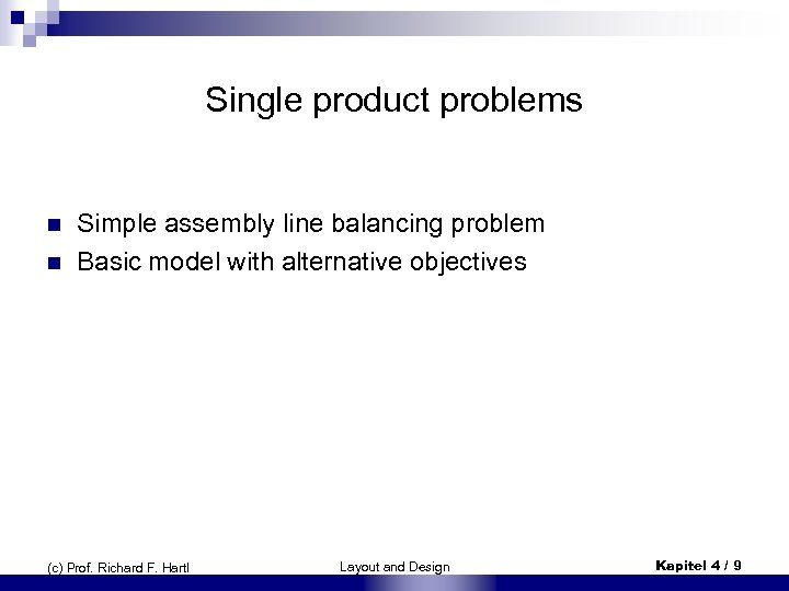 Single product problems n n Simple assembly line balancing problem Basic model with alternative