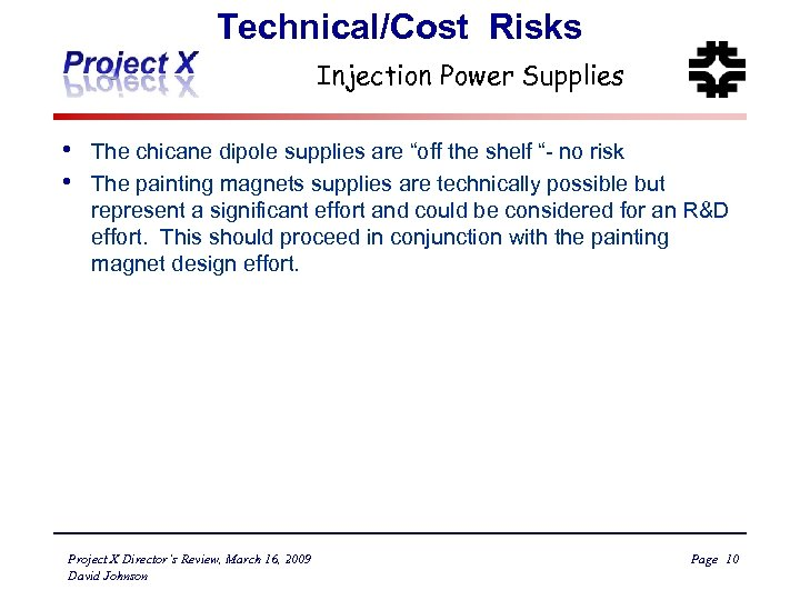 """Technical/Cost Risks Injection Power Supplies • • The chicane dipole supplies are """"off the"""
