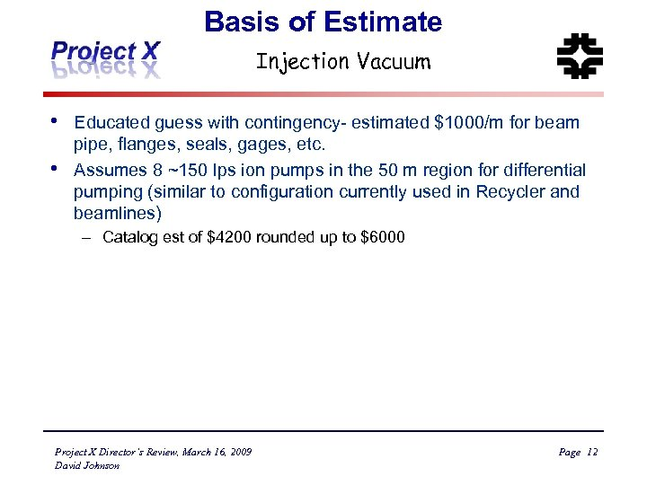 Basis of Estimate Injection Vacuum • • Educated guess with contingency- estimated $1000/m for