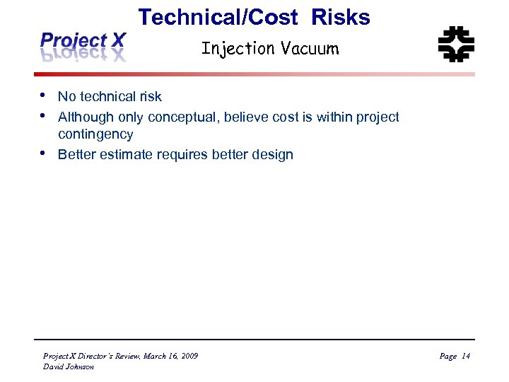 Technical/Cost Risks Injection Vacuum • • • No technical risk Although only conceptual, believe