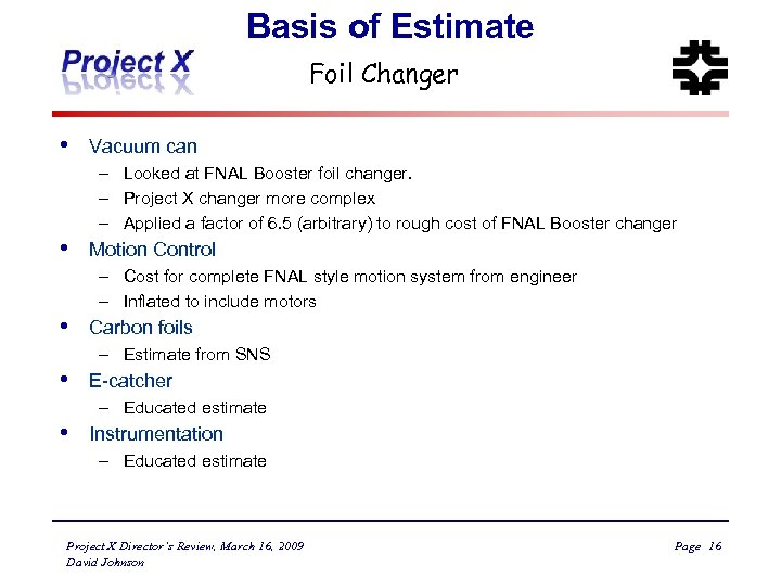 Basis of Estimate Foil Changer • Vacuum can – Looked at FNAL Booster foil