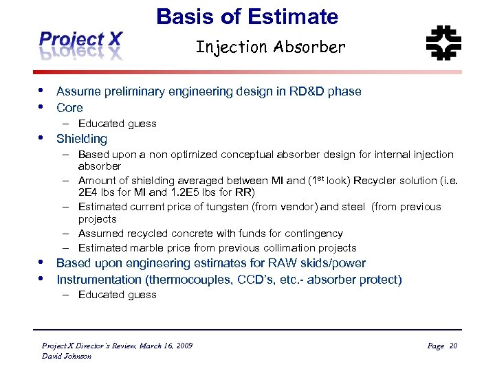 Basis of Estimate Injection Absorber • • • Assume preliminary engineering design in RD&D