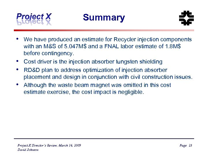 Summary • • We have produced an estimate for Recycler injection components with an