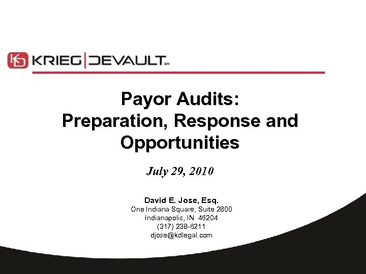 Payor Audits: Preparation, Response and Opportunities July 29, 2010 David E. Jose, Esq. One