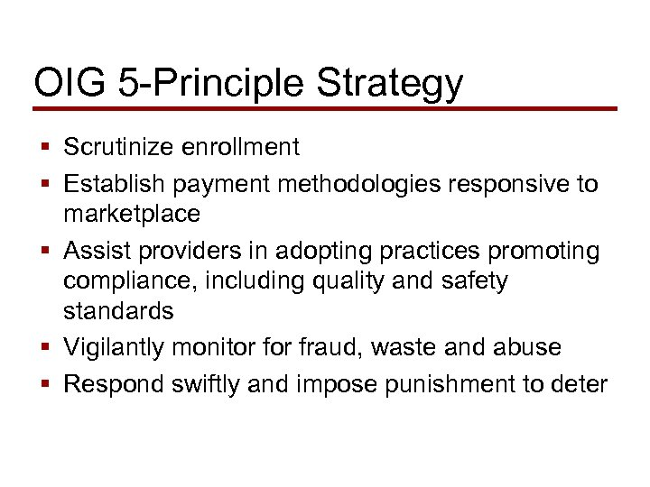 OIG 5 -Principle Strategy § Scrutinize enrollment § Establish payment methodologies responsive to marketplace