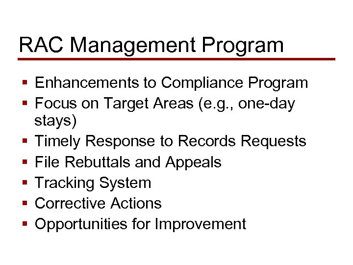 RAC Management Program § Enhancements to Compliance Program § Focus on Target Areas (e.