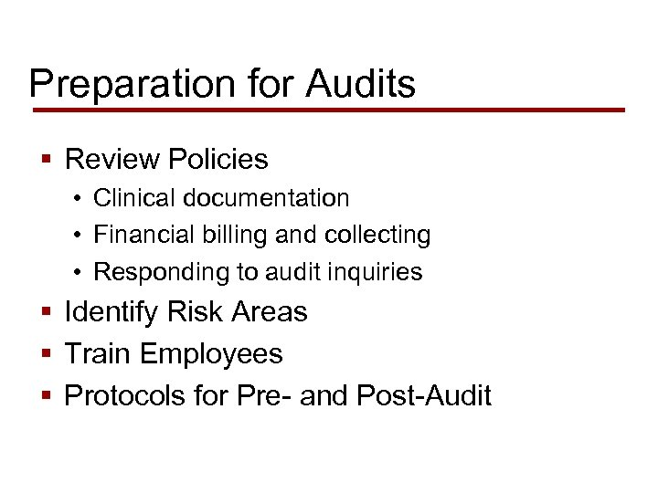 Preparation for Audits § Review Policies • Clinical documentation • Financial billing and collecting