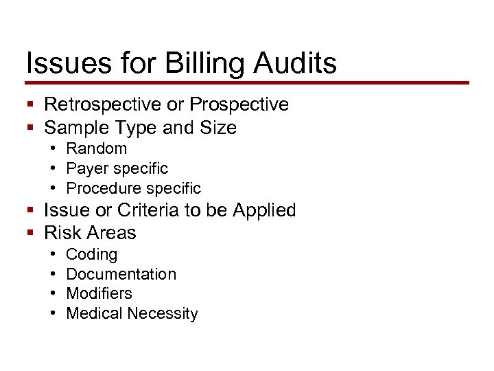 Issues for Billing Audits § Retrospective or Prospective § Sample Type and Size •