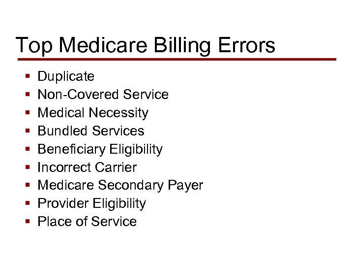 Top Medicare Billing Errors § § § § § Duplicate Non-Covered Service Medical Necessity