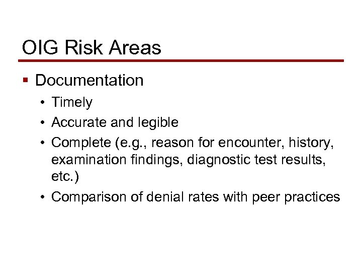 OIG Risk Areas § Documentation • Timely • Accurate and legible • Complete (e.